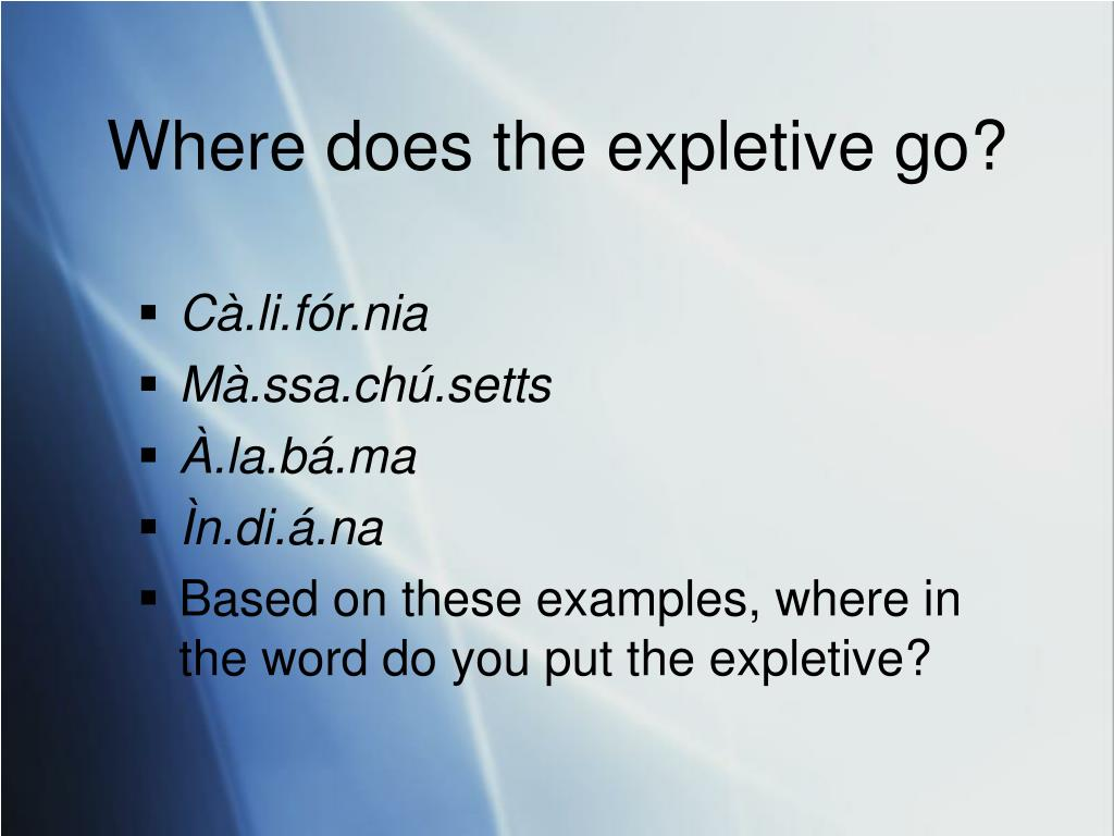 Where does the expletive go?
