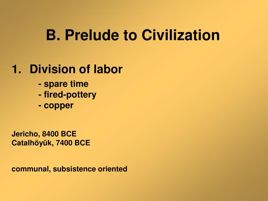 B. Prelude to Civilization