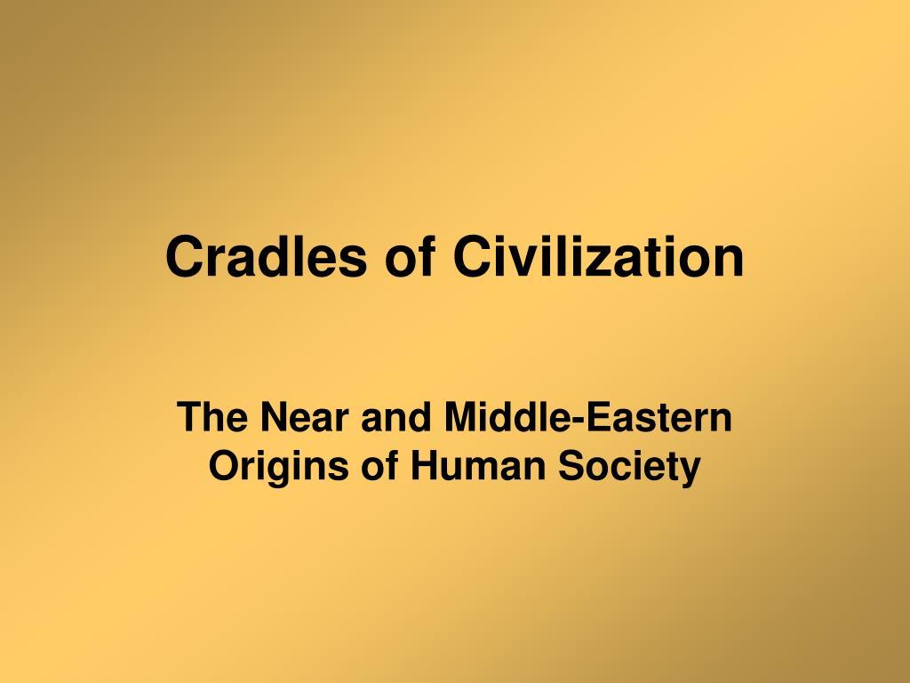 Cradles of Civilization