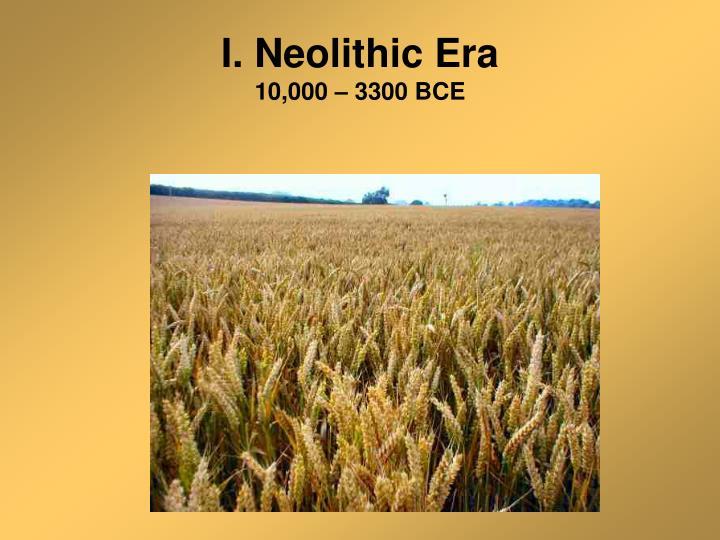 I neolithic era 10 000 3300 bce