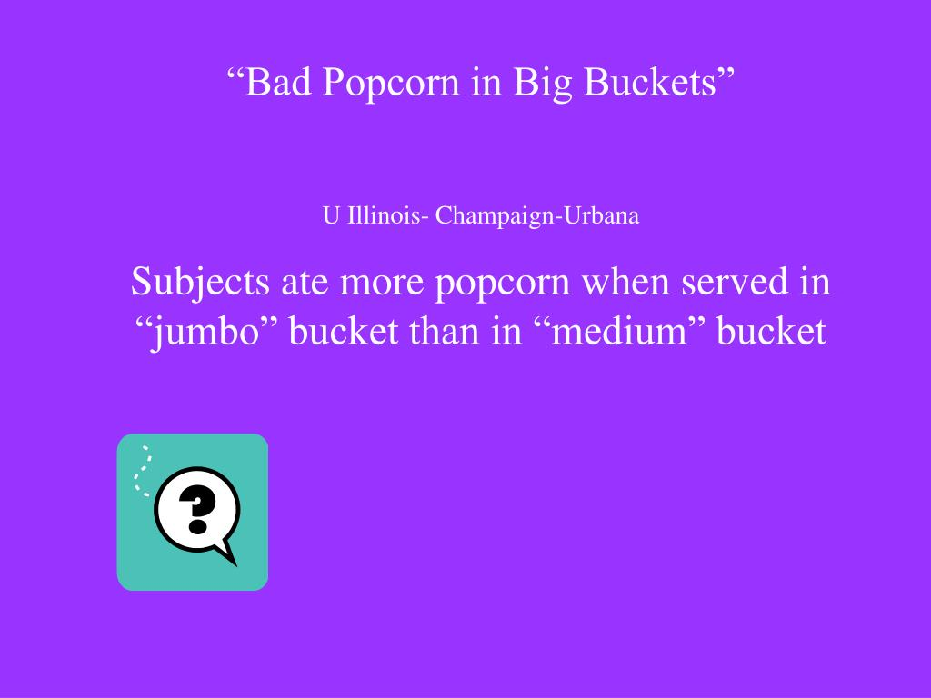 """Bad Popcorn in Big Buckets"""
