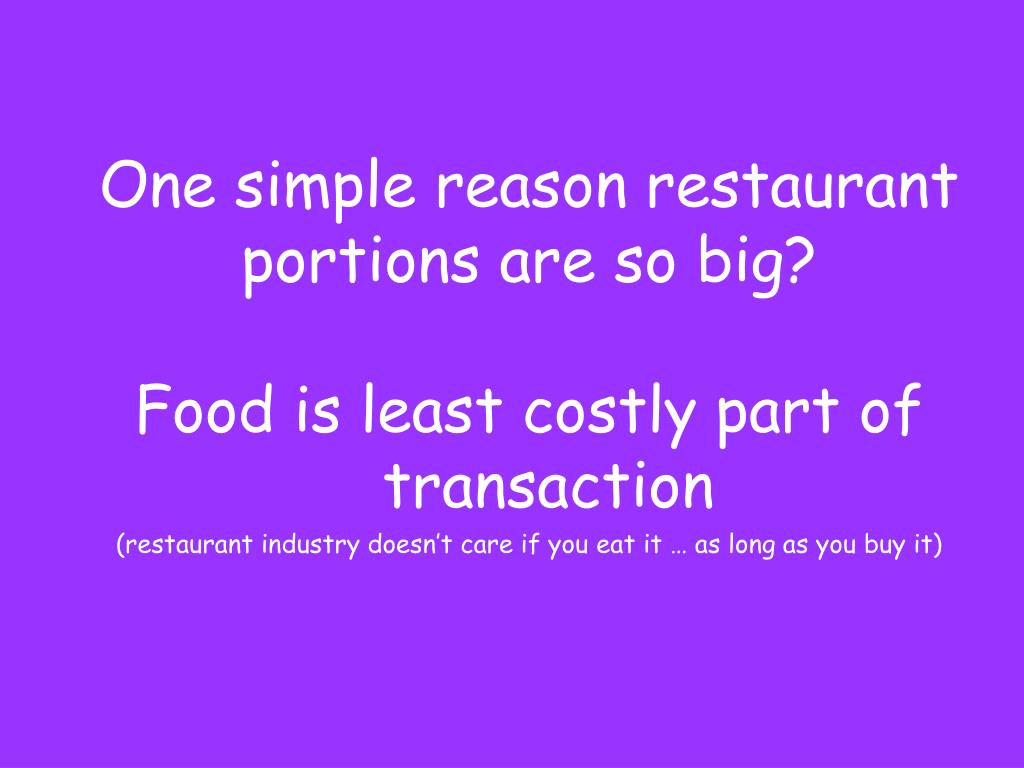 One simple reason restaurant portions are so big?