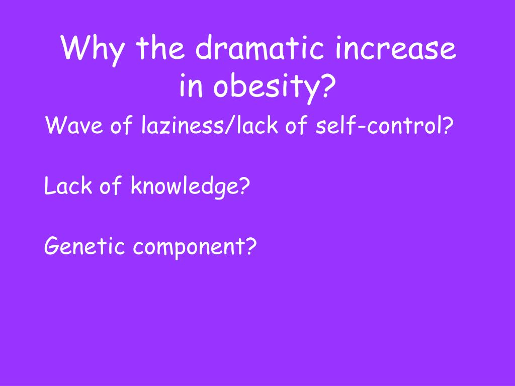 Why the dramatic increase in obesity?
