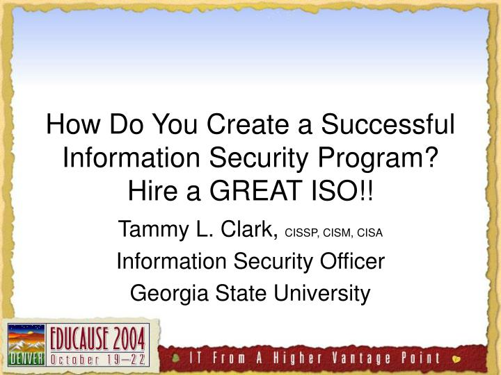How do you create a successful information security program hire a great iso