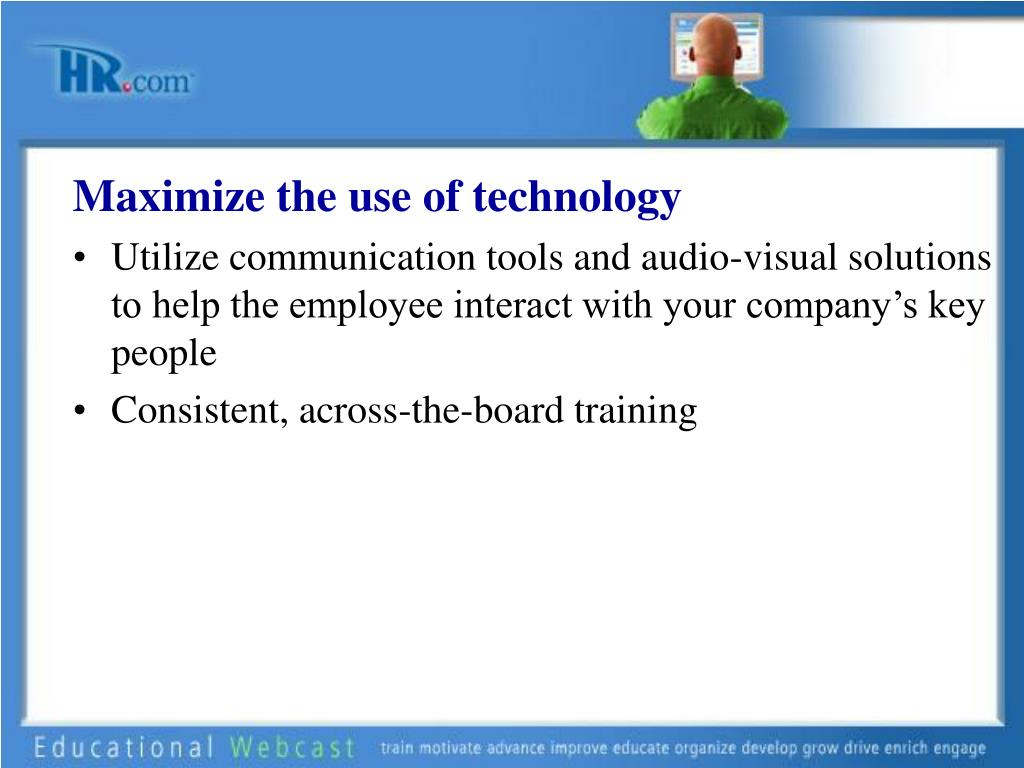 Maximize the use of technology