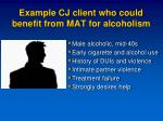example cj client who could benefit from mat for alcoholism