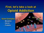 first let s take a look at opioid addiction