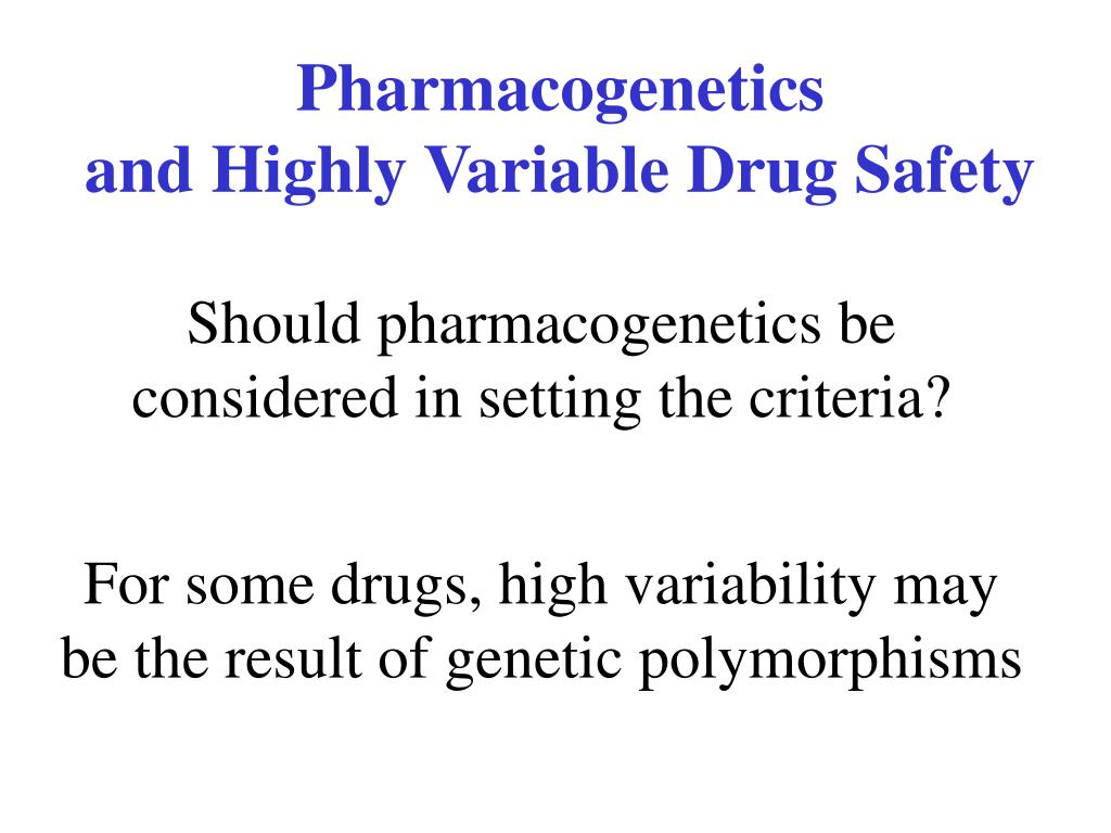 Pharmacogenetics                       and Highly Variable Drug Safety