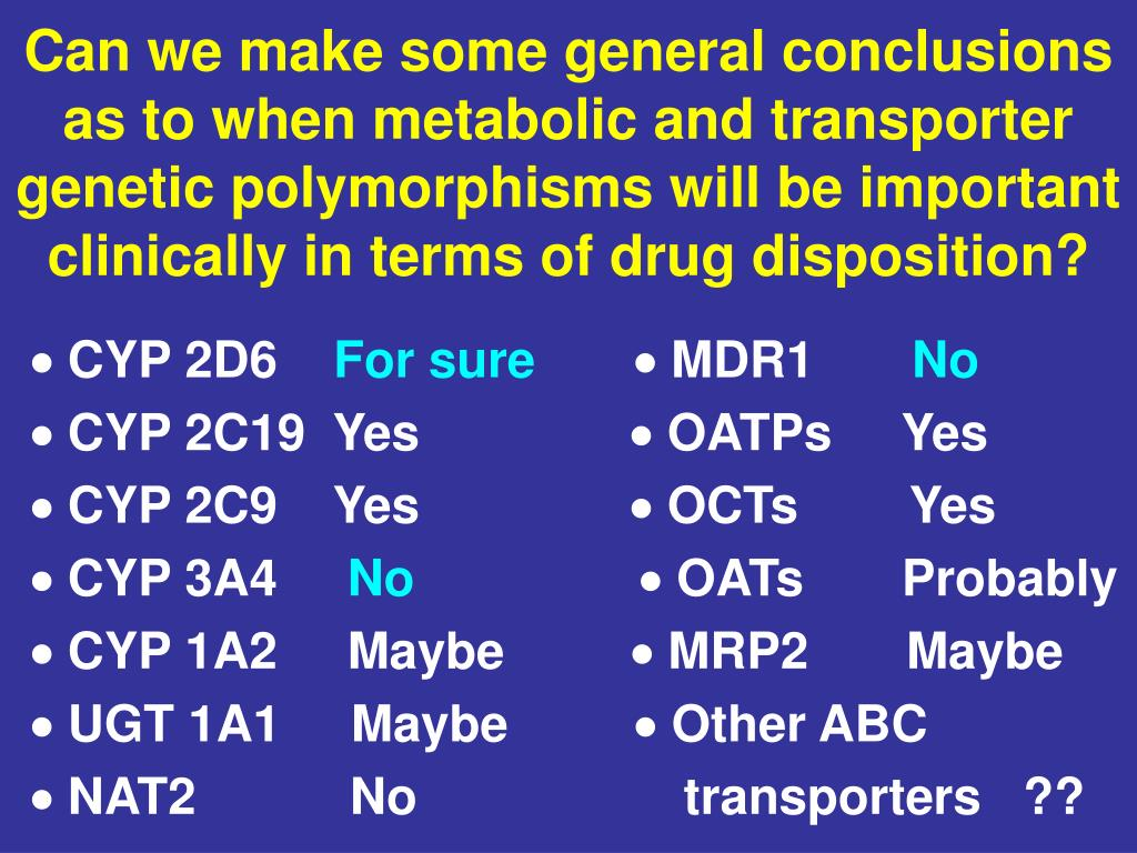 Can we make some general conclusions as to when metabolic and transporter genetic polymorphisms will be important clinically in terms of drug disposition?