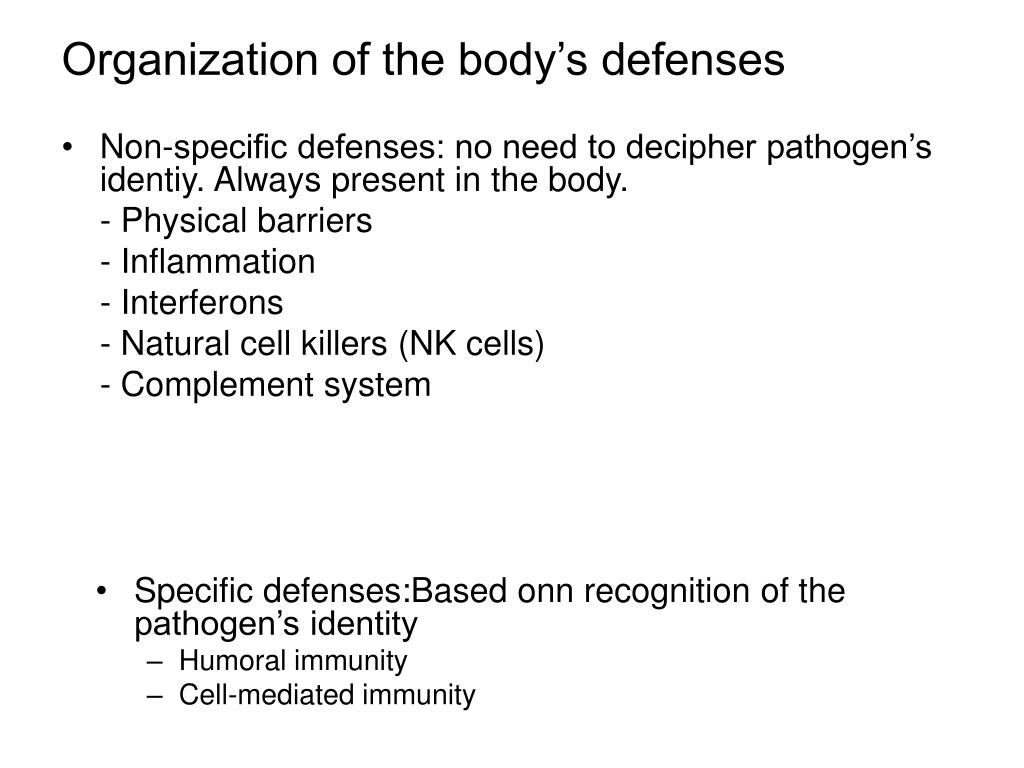 Non-specific defenses: no need to decipher pathogen's identiy. Always present in the body.