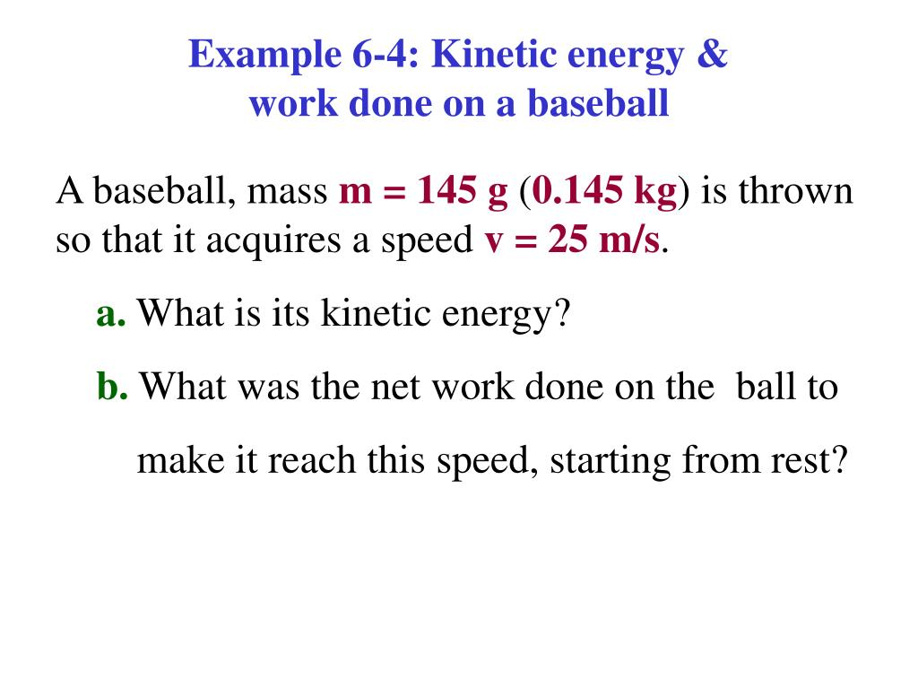 Example 6-4: Kinetic energy &                                    work done on a baseball