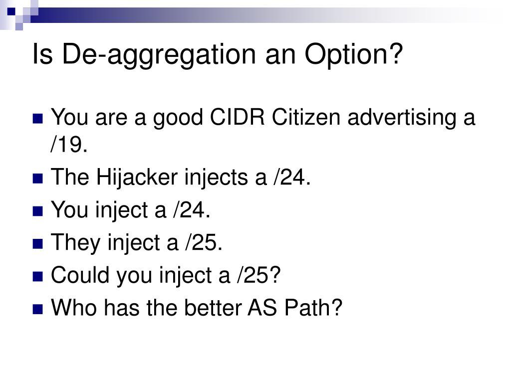 Is De-aggregation an Option?