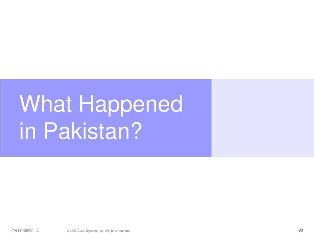 What Happened in Pakistan?