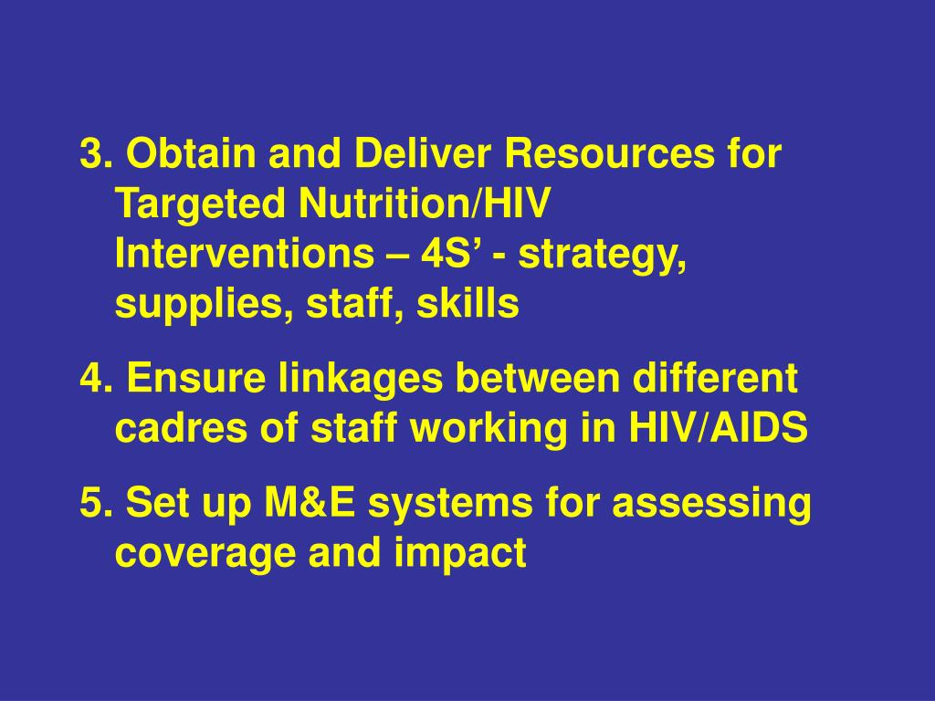 3. Obtain and Deliver Resources for Targeted Nutrition/HIV  Interventions – 4S' - strategy, supplies, staff, skills