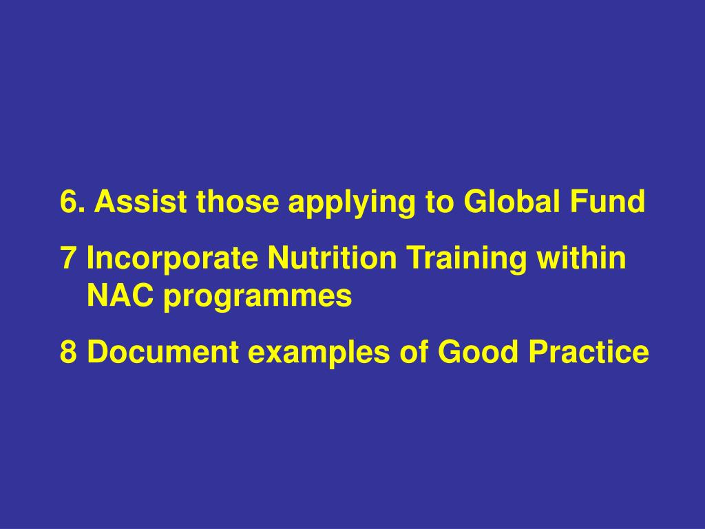 6. Assist those applying to Global Fund