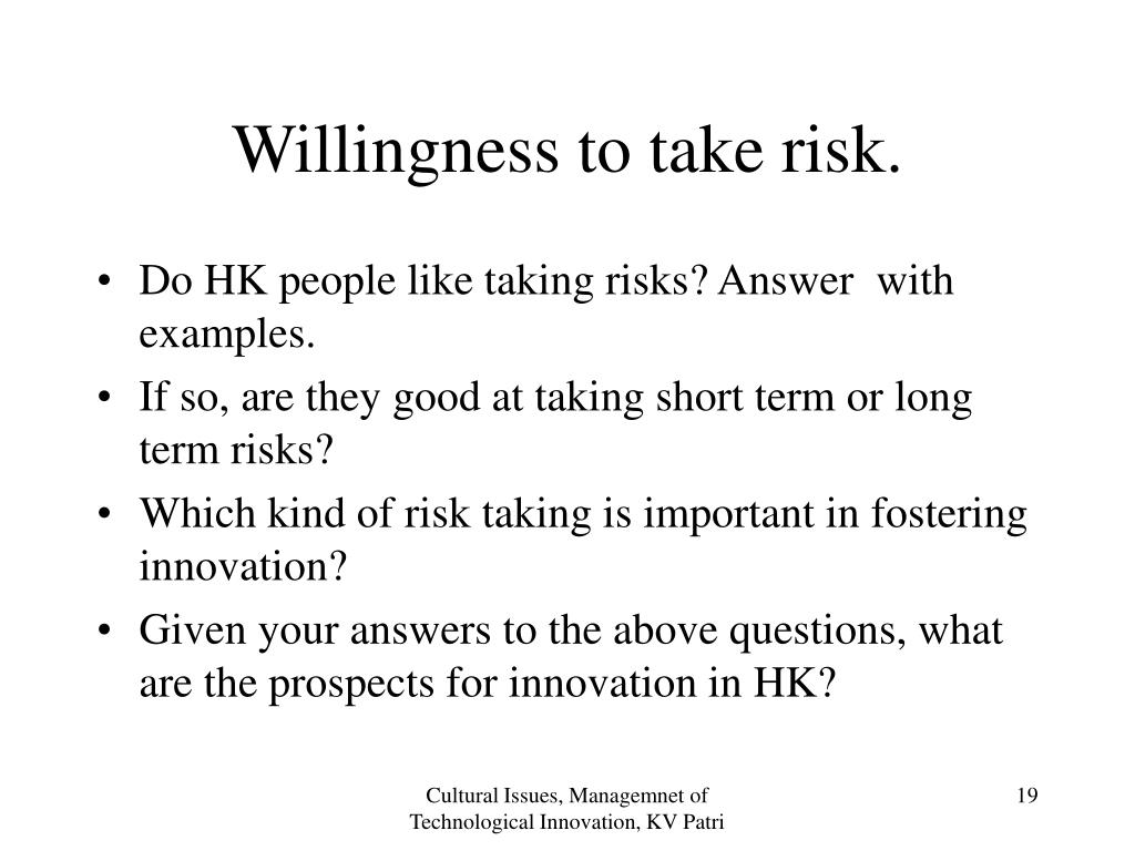 Willingness to take risk.