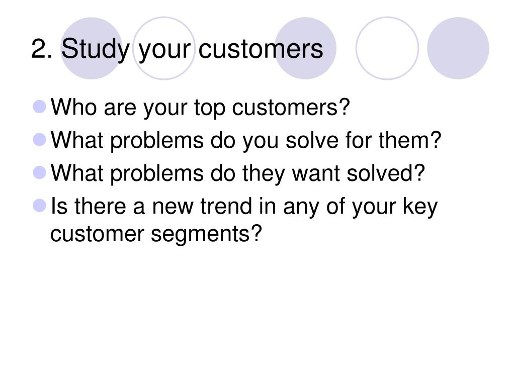 2. Study your customers