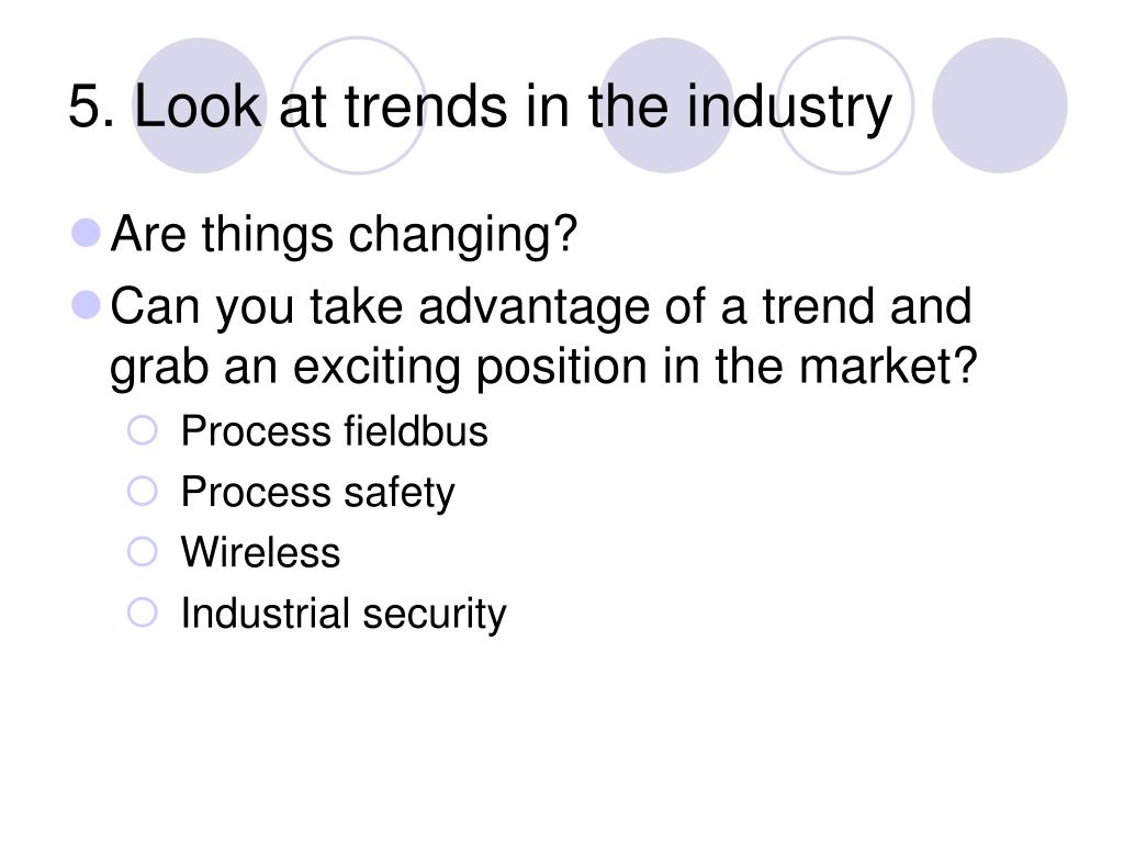 5. Look at trends in the industry