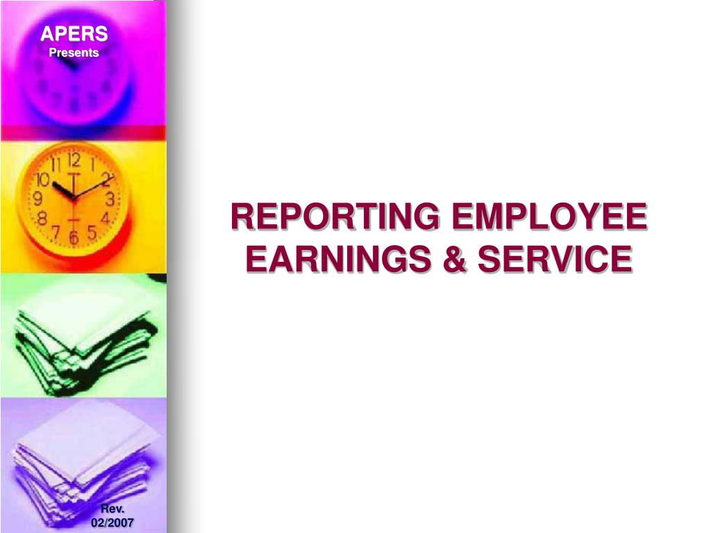 REPORTING EMPLOYEE EARNINGS & SERVICE