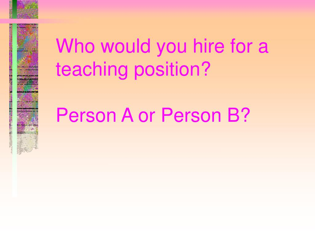 Who would you hire for a teaching position?