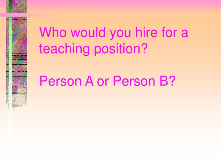 Who would you hire for a teaching position person a or person b