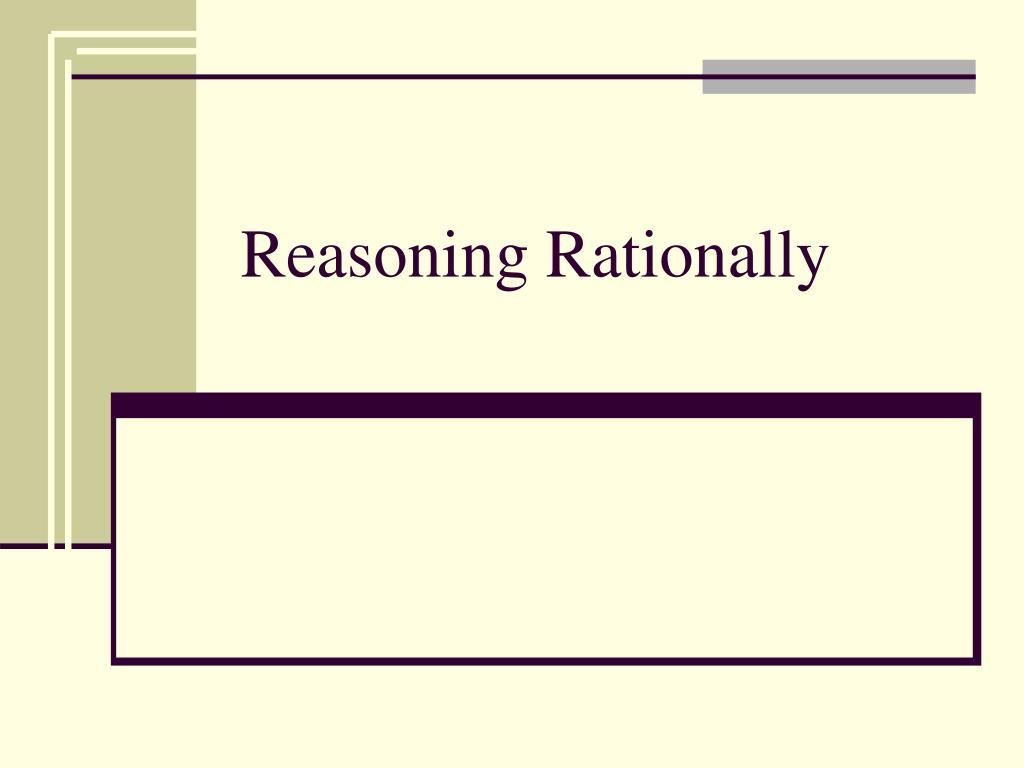 Reasoning Rationally