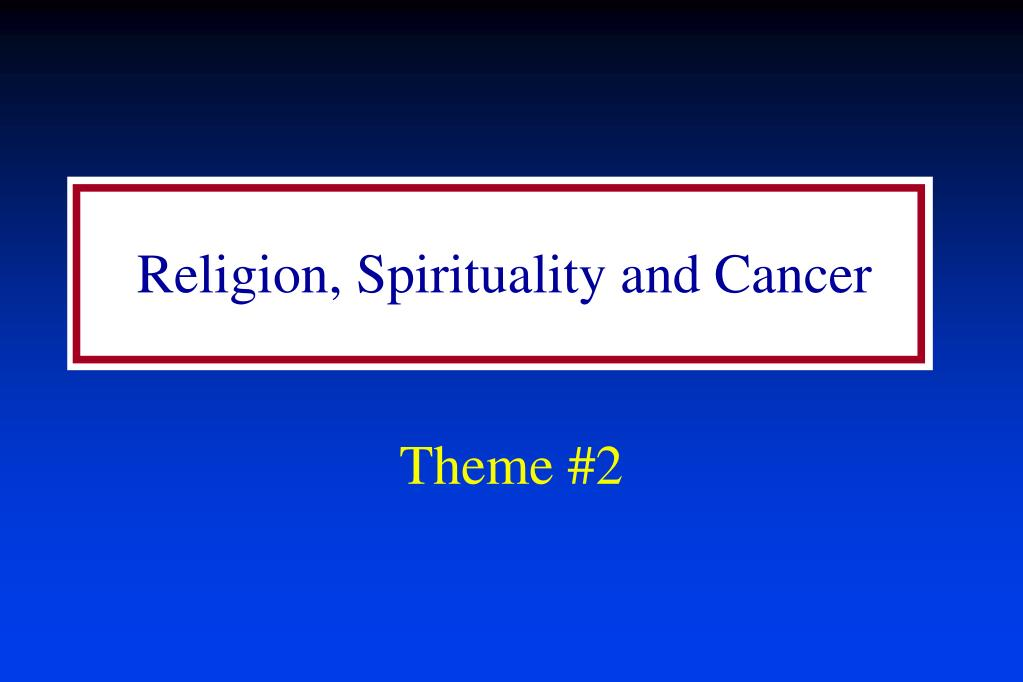 Religion, Spirituality and Cancer