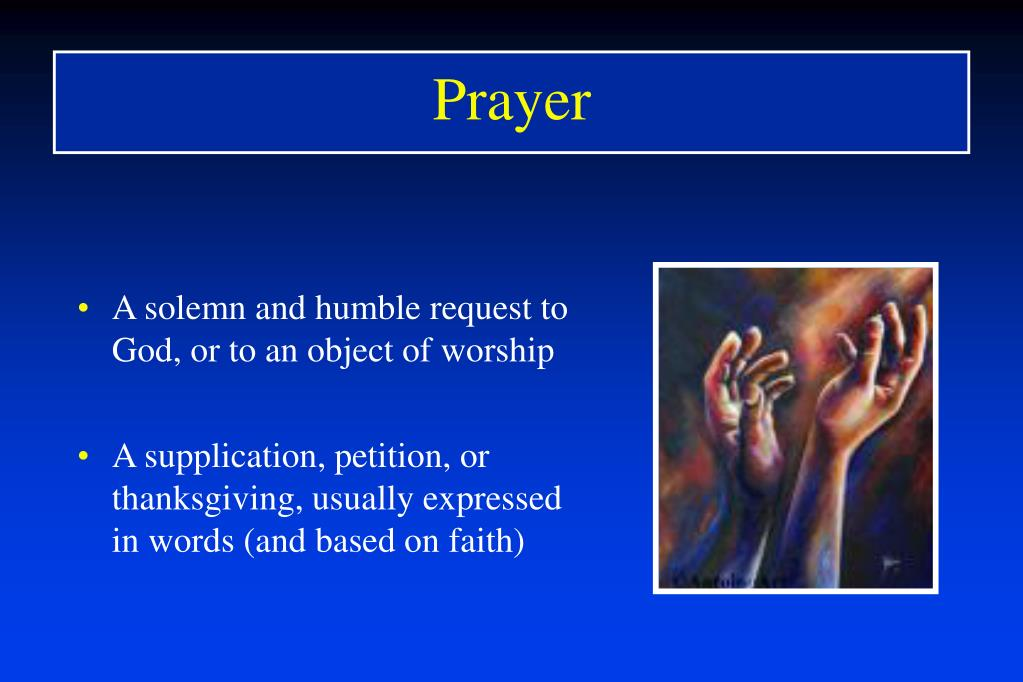 A solemn and humble request to God, or to an object of worship