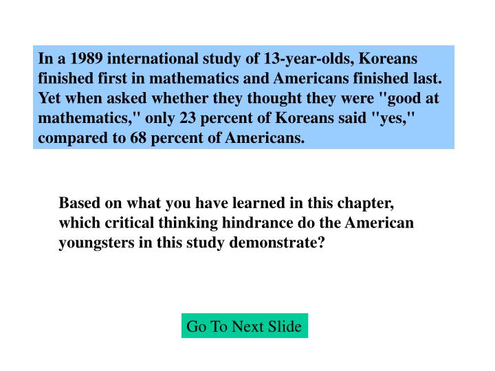 In a 1989 international study of 13-year-olds, Koreans finished first in mathematics and Americans f...
