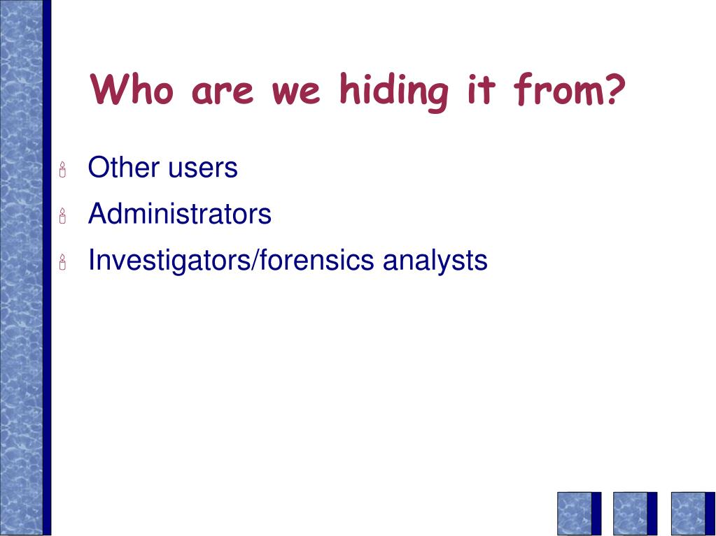 Who are we hiding it from?