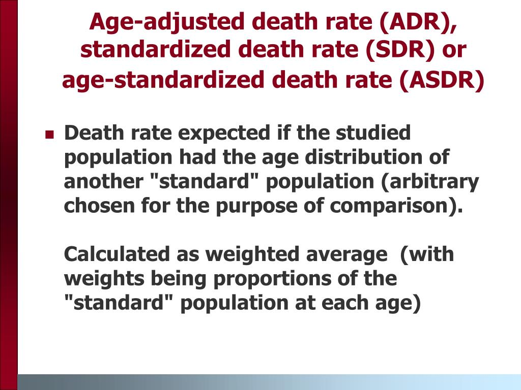 Age-adjusted death rate (ADR), standardized death rate (SDR) or
