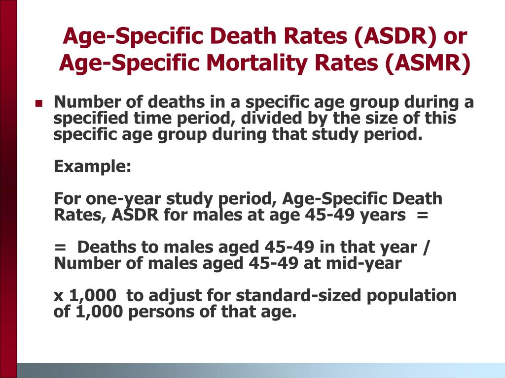 Age-Specific Death Rates (ASDR) or Age-Specific Mortality Rates (ASMR)