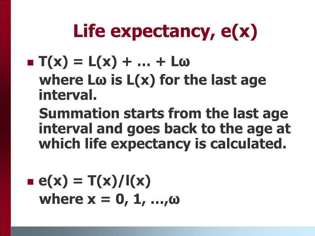 Life expectancy, e(x)