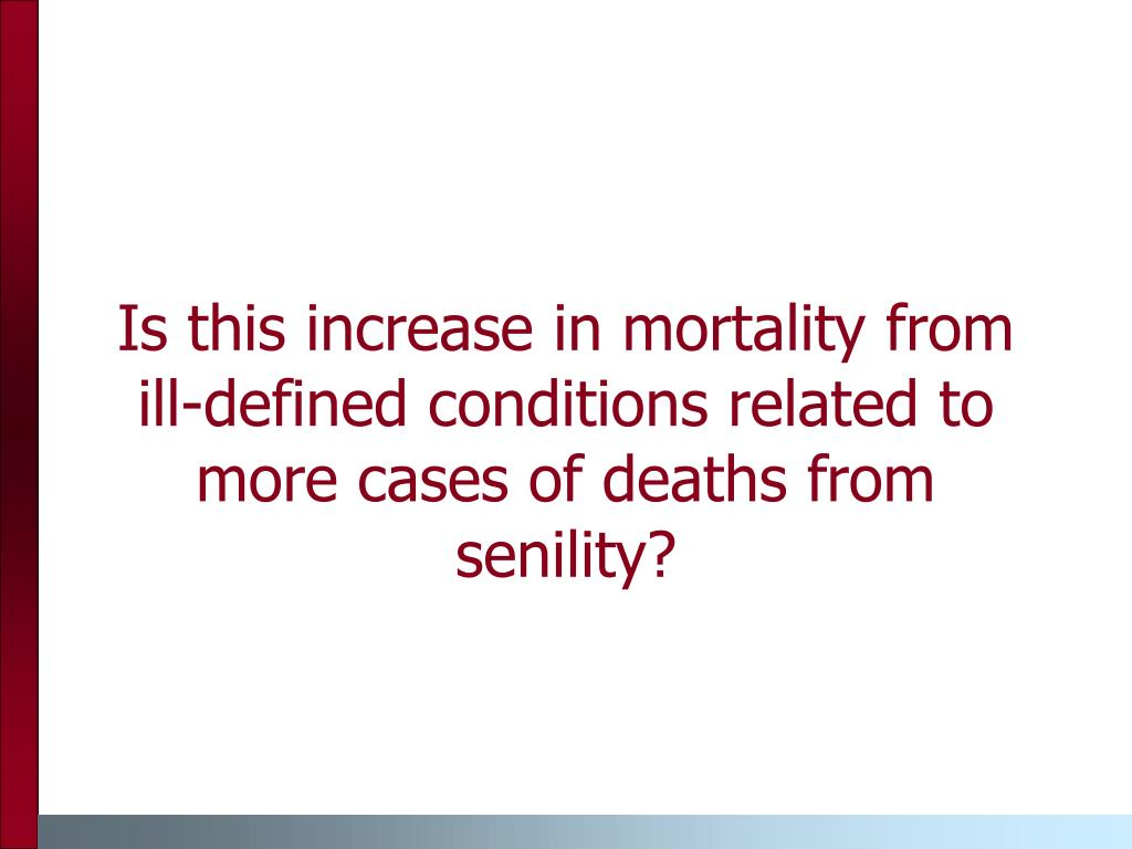 Is this increase in mortality from ill-defined conditions related to more cases of deaths from senility?