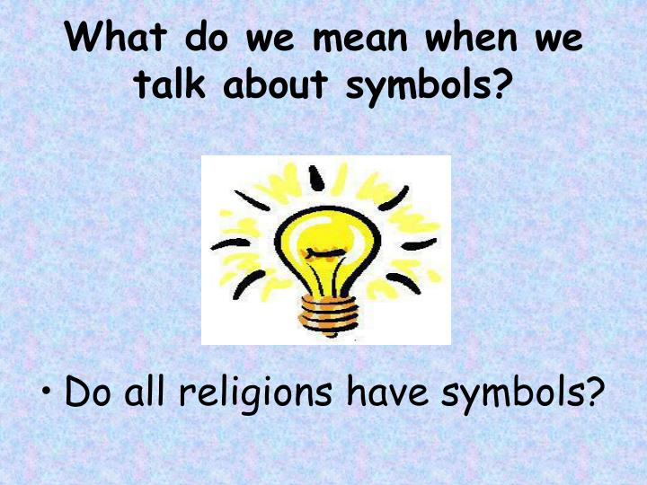 What do we mean when we talk about symbols