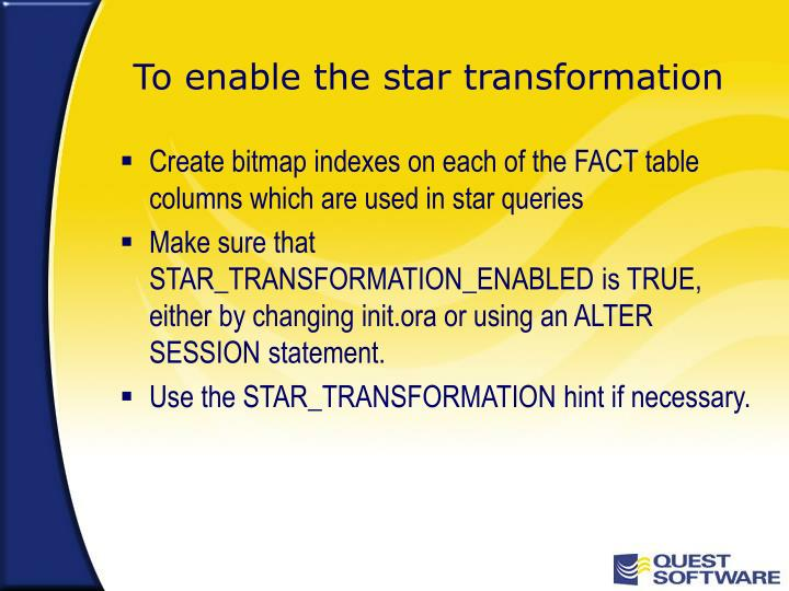 To enable the star transformation