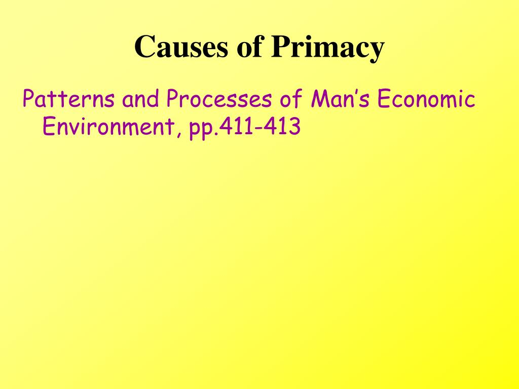 Causes of Primacy