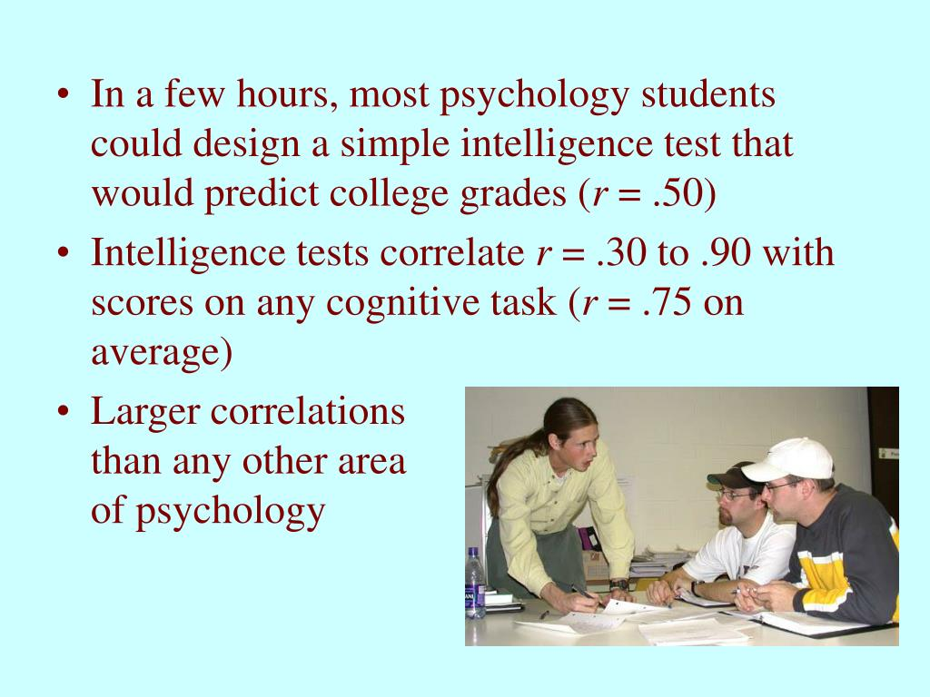 In a few hours, most psychology students could design a simple intelligence test that would predict college grades (
