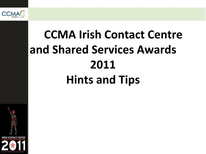 ccma irish contact centre and shared services awards 2011 hints and tips n.
