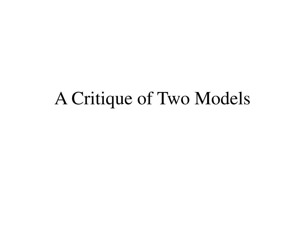 A Critique of Two Models