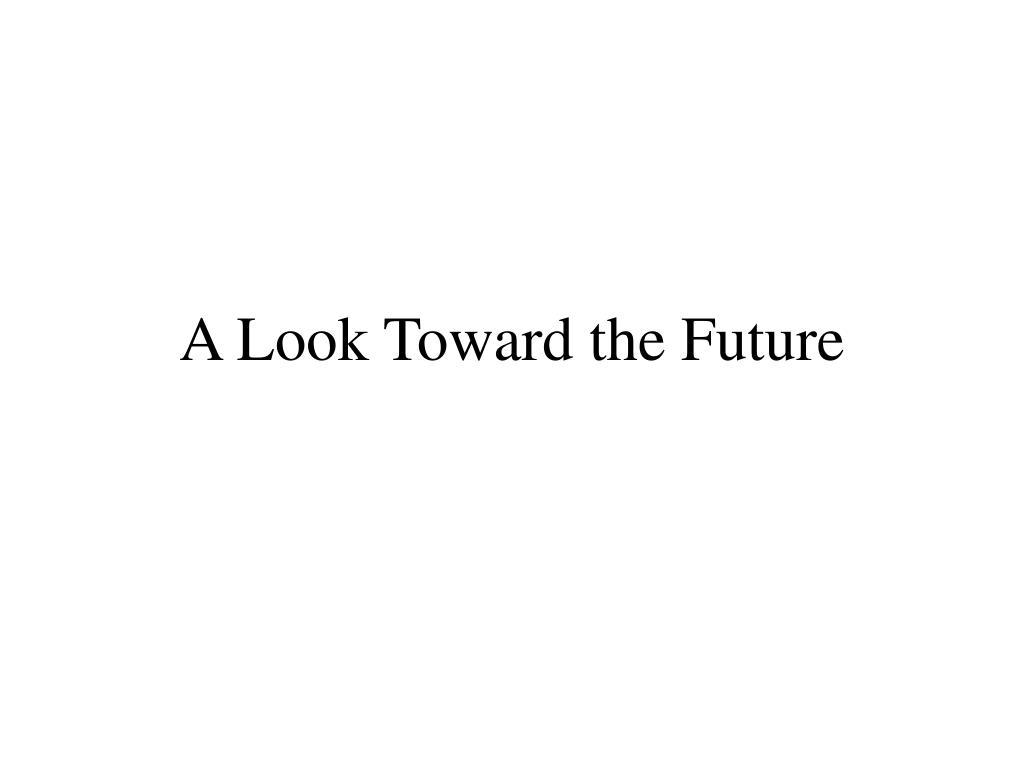 A Look Toward the Future