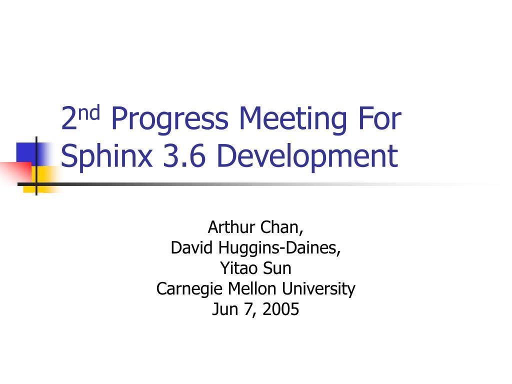 2 nd progress meeting for sphinx 3 6 development l.