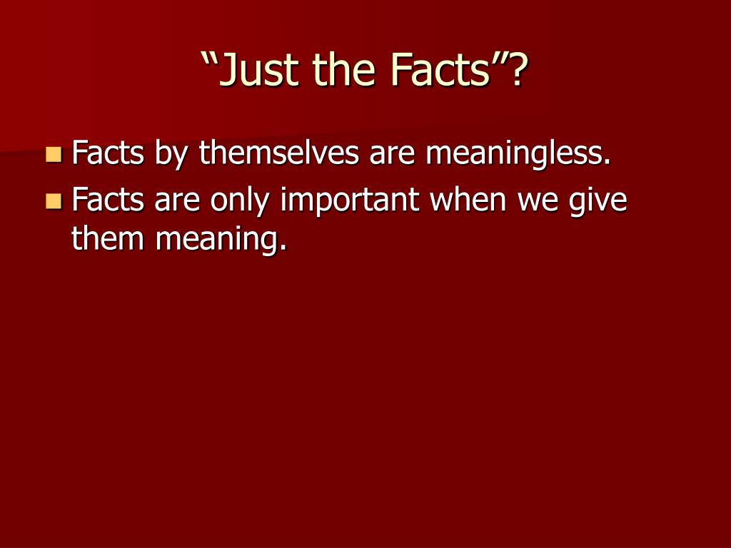 """""""Just the Facts""""?"""