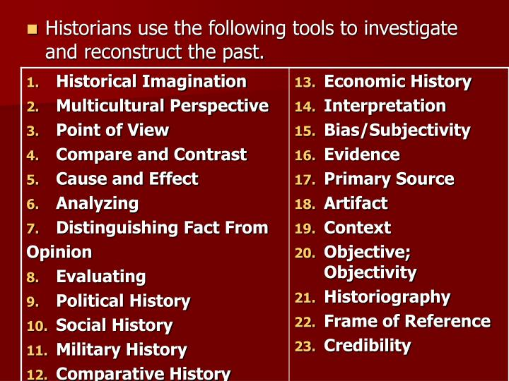 Historians use the following tools to investigate and reconstruct the past.