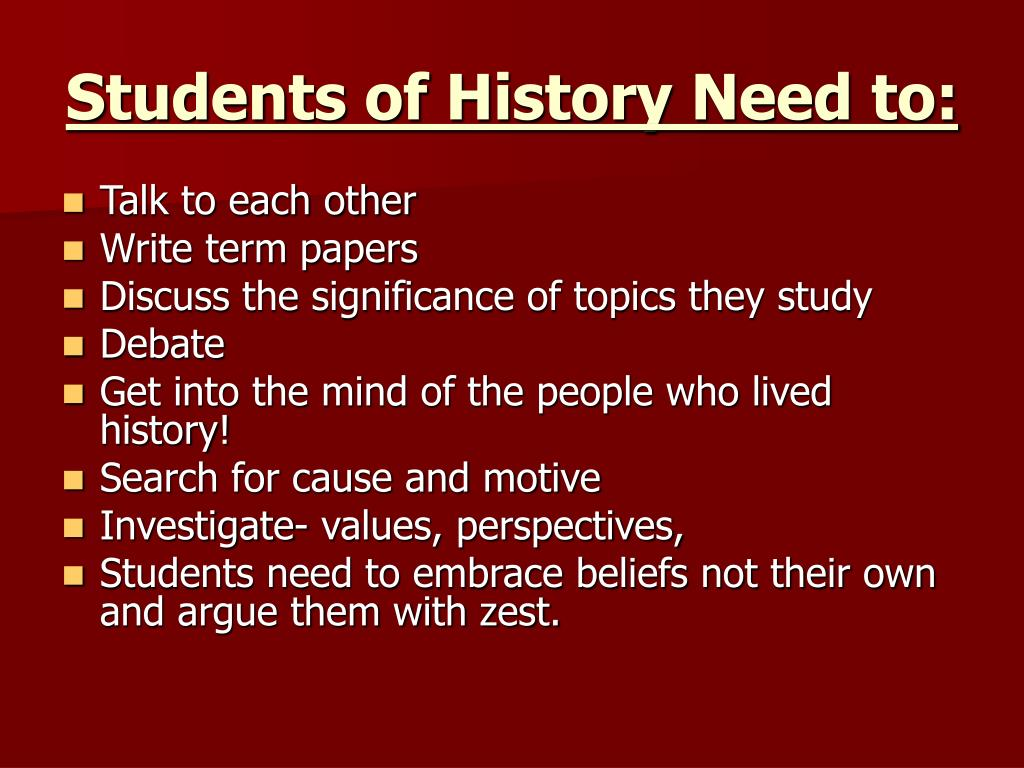 Students of History Need to: