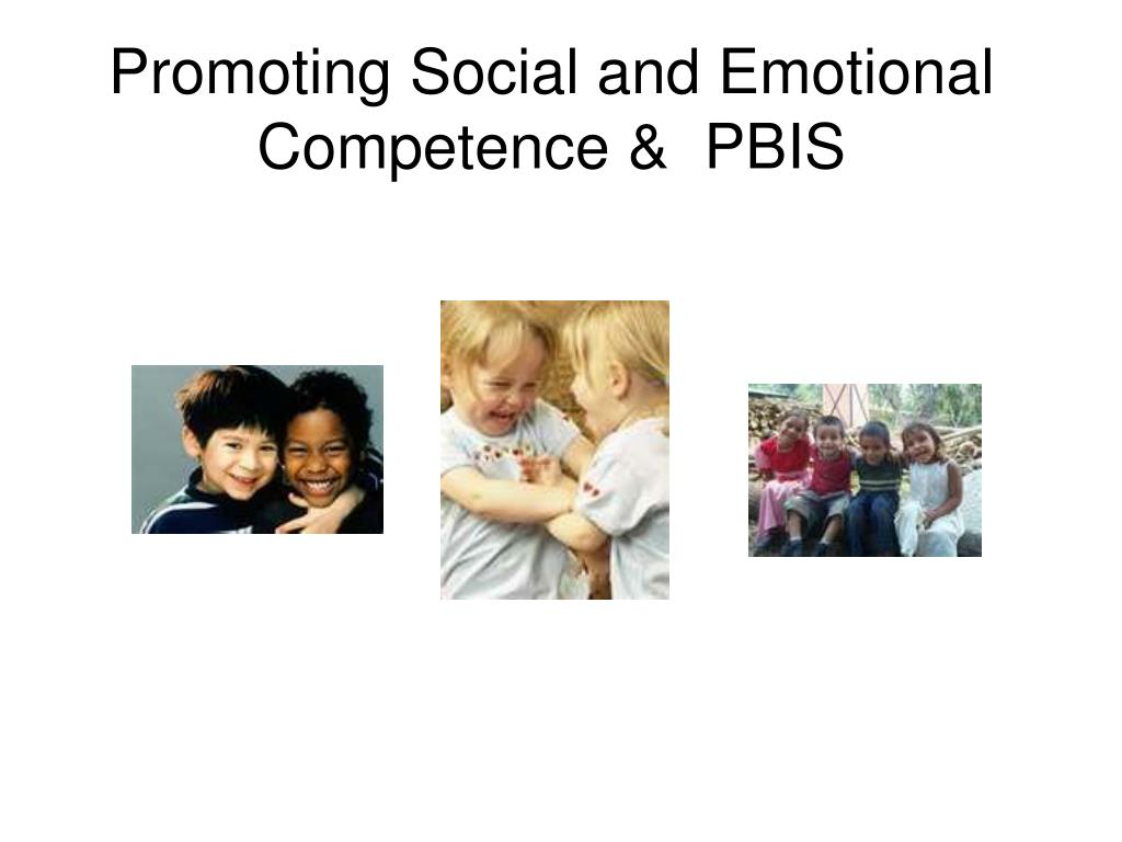 Promoting Social and Emotional  Competence &  PBIS
