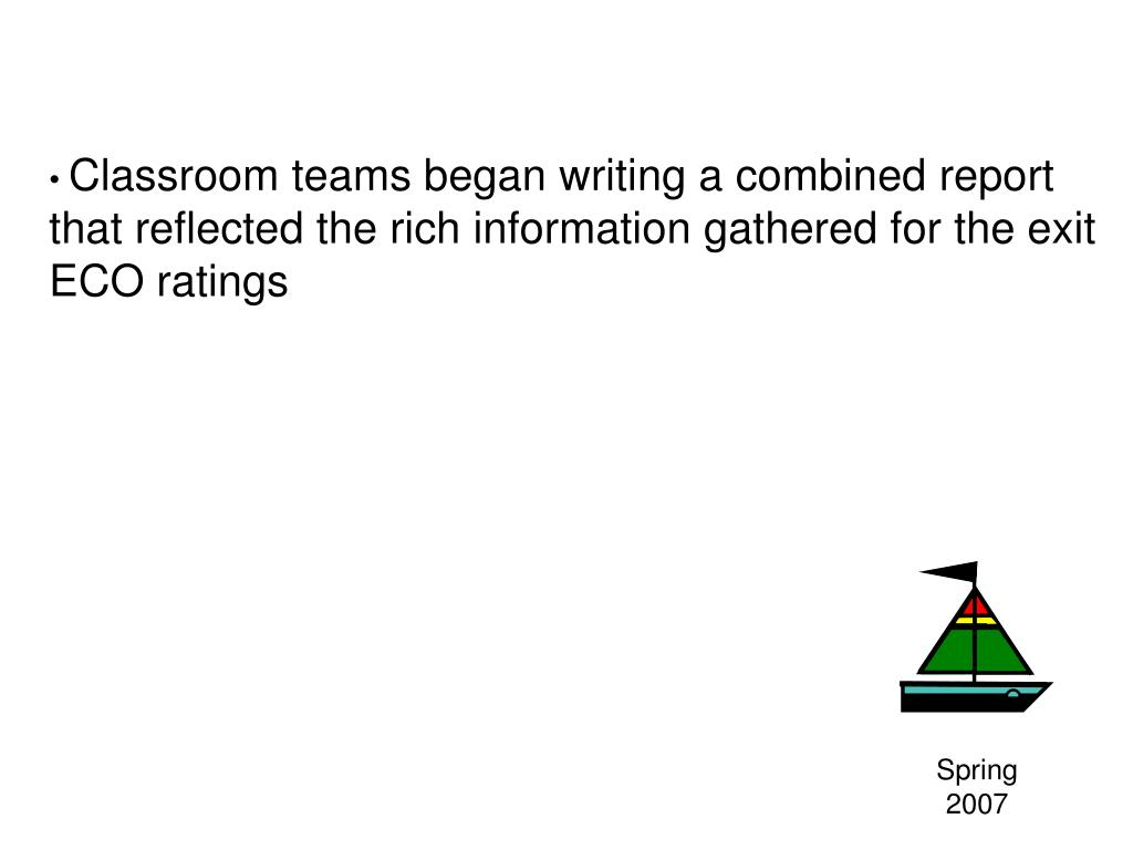 Classroom teams began writing a combined report that reflected the rich information gathered for the exit ECO ratings