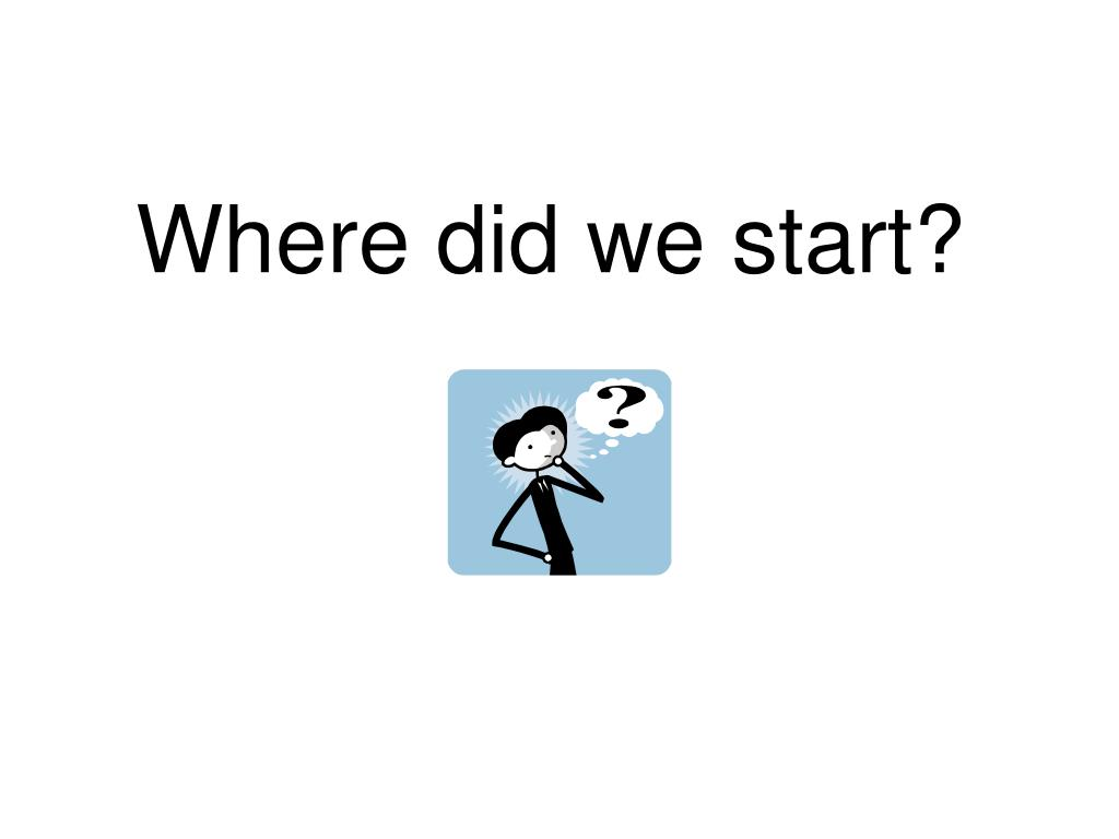 Where did we start?