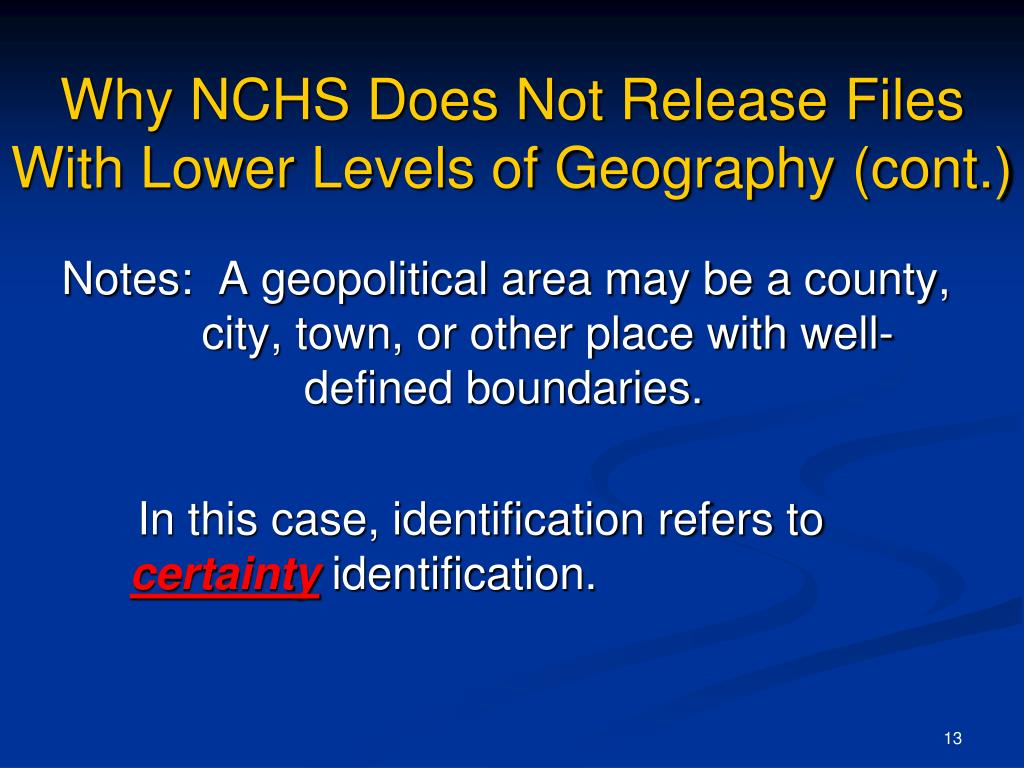 Why NCHS Does Not Release Files With Lower Levels of Geography (cont.)
