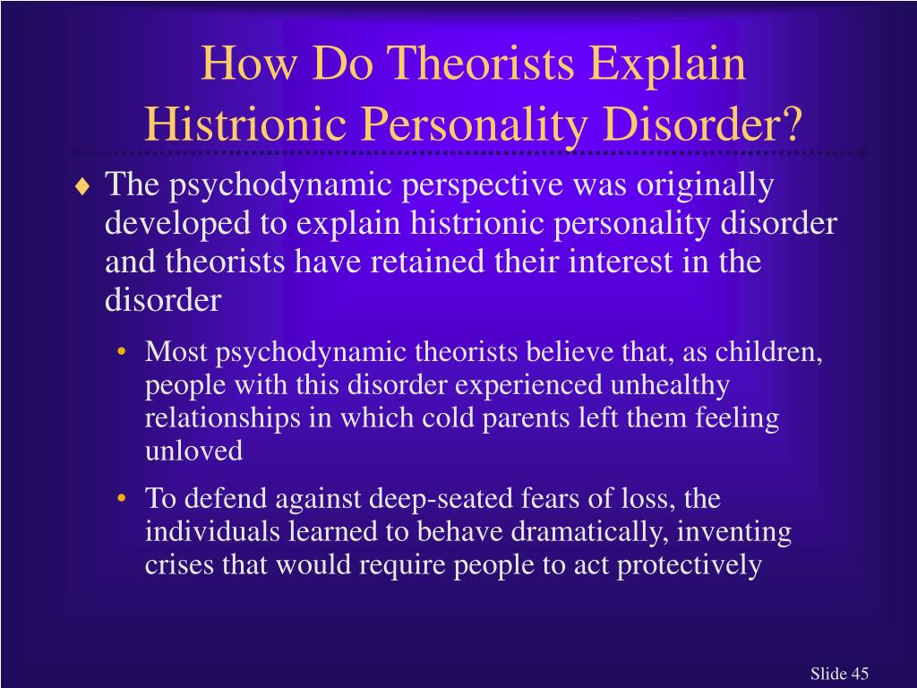 How Do Theorists Explain Histrionic Personality Disorder?